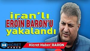 İran'lı Eroin Baronu Yakalandı
