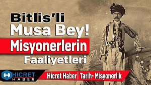 Bitlis'li Musa Bey ve Misyonerlerin Faaliyetleri