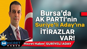 Bursa'da Ak Partili Suriyeli Aday'a İtirazlar Var