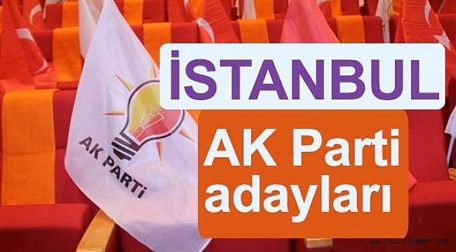 AK Parti İstanbul adayları yerel seçimler 2019