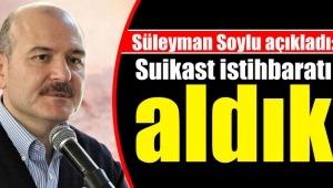 Süleyman Soylu açıkladı: Suikast istihbaratı aldık