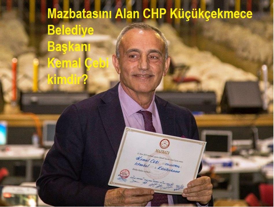 Mazbatasını Alan CHP Küçükçekmece Belediye Başkan Kemal Çebi kimdir?