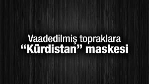 "Vaadedilmiş topraklara ""Kürdistan"" maskesi"