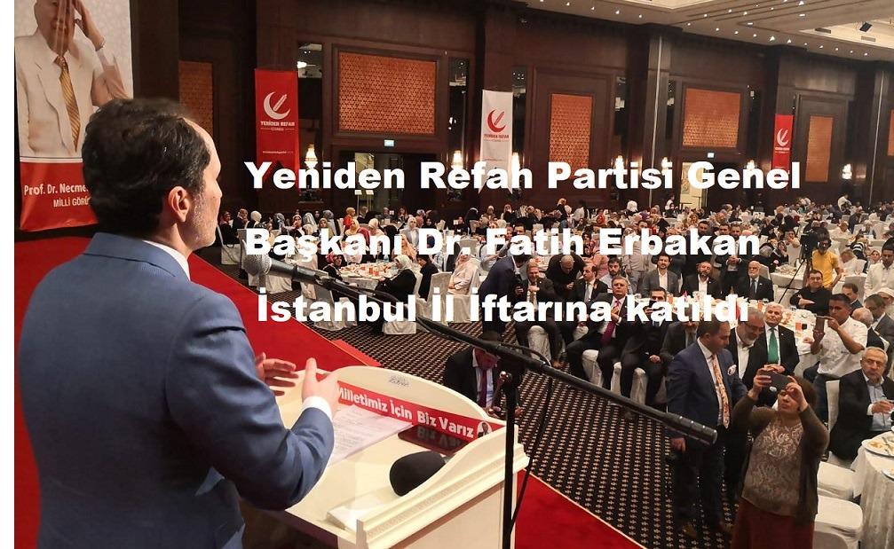 Yeniden Refah Partisi Genel Başkanı Dr. Fatih Erbakan İstanbul İl İftarına katıldı