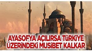 Ayasofya açılırsa Türkiye üzerindeki musibet biter