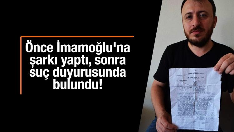 Önce İmamoğlu'na şarkı yaptı, sonra suç duyurusunda bulundu!