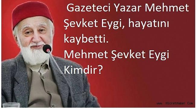 Gazeteci Yazar Mehmet Şevket Eygi, hayatını kaybetti.Mehmet Şevket Eygi Kimdir?