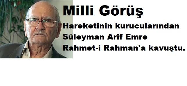 Milli Görüş hareketinin kurucularından Süleyman Arif Emre rahmet-i Rahman'a kavuştu.