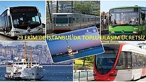 29 EKİM'DE İSTANBUL'DA TOPLU ULAŞIM ÜCRETSİZ