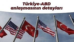 İşte Türkiye-ABD anlaşmasının detayları