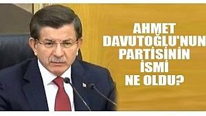 Ahmet Davutoğlu'nun partisinin adı belli oldu mu?