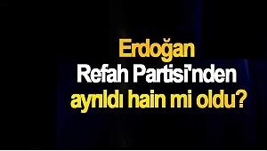 Erdoğan Refah Partisi'nden ayrıldı hain mi oldu?