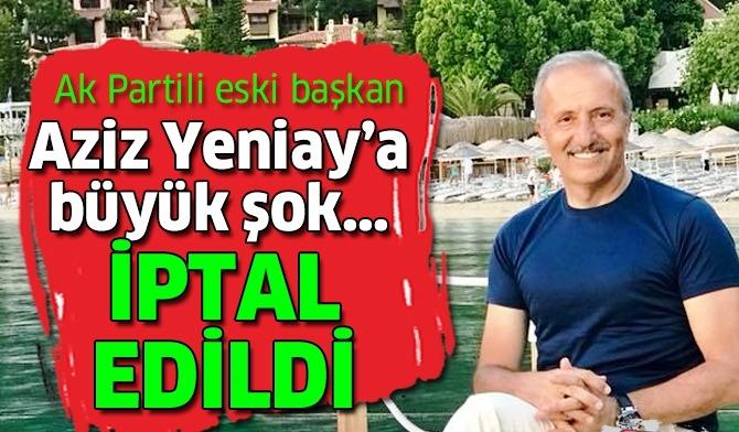 Eski AK Parti'li Başkan Aziz Yeniay'a mahkemeden şok karar