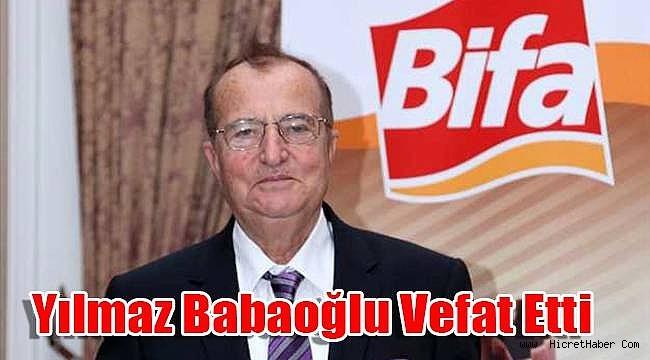 Bifa Bisküvi Onursal Başkanı Yılmaz Babaoğlu vefat etti.