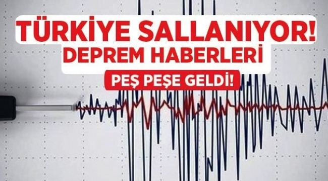 Türkiye de Peş peşe Depremler!