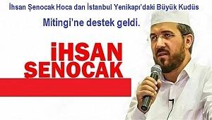 İhsan Șenocak Hoca dan İstanbul Yenikapı'daki Büyük Kudüs Mitingi'ne destek geldi.