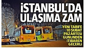 İstanbul ulaşım yüzde 35 ZAM'ı 10 Şubat'ta itibaren geçerli olacak.