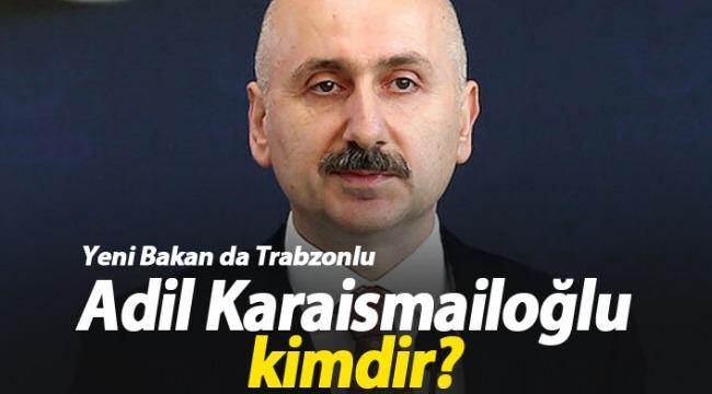 Ulaştırma ve Altyapı Bakanı Adil Karaismailoğlu kimdir?