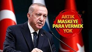 Cumhurbaşkanı Erdoğan''Kesinlikle parayla maske satışı yasaktır''dedi