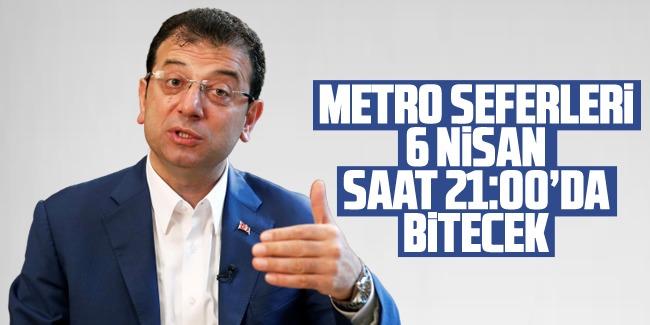 İmamoğlu,Metro seferlerinin Pazartesi gününden itibaren 21.00'de sona erecek