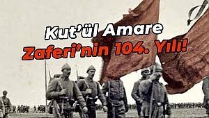 Osmanlı devletinin bundan tam 104 yıl önce Kut-ül Amare zaferi