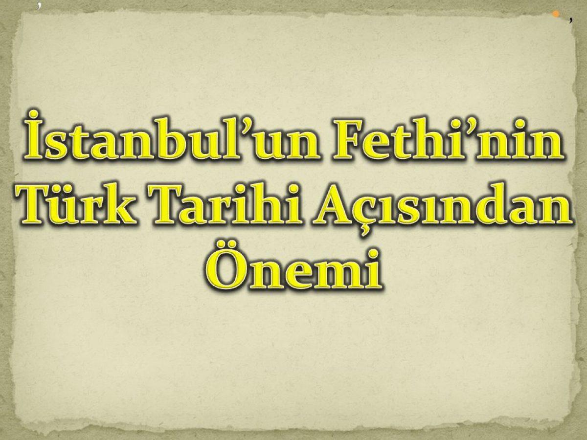 İstanbul'un Alınışının, Türk ve Dünya Tarihi Açısından Önemi