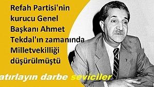 Hatırlayın darbe seviciler, Refah Partisi Tekdal'ın da Milletvekilliği düşürülmüştü!