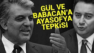 Abdullah Gül ve Ali Babacan'a Ayasofya tepkisi