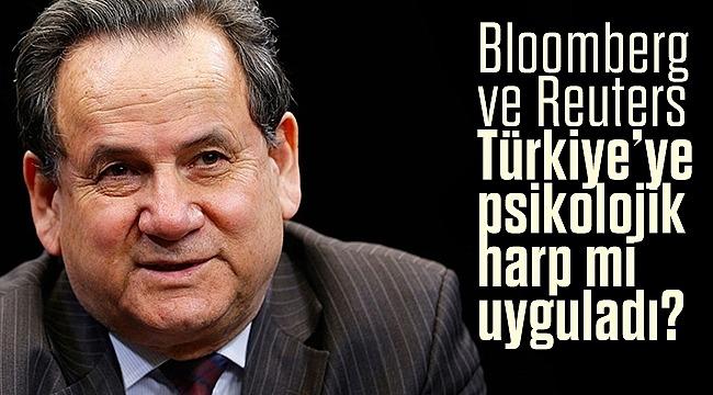 Bloomberg ve Reuters Türkiye'ye psikolojik harp mi uyguladı?