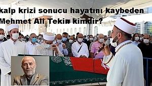 kalp krizi sonucu hayatını kaybeden Mehmet Ali Tekin kimdir?