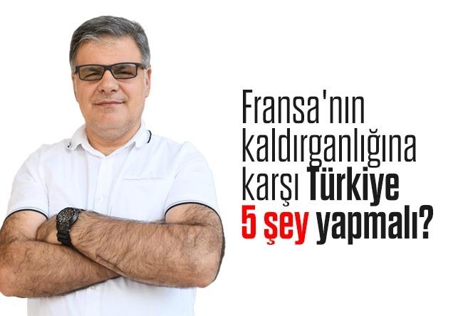 Fransa'nın Saldırganlığına Karşı Türkiye Ne Yapmalı?