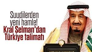 Suudilerden yeni hamle! Kral Selman'dan Türkiye talimatı
