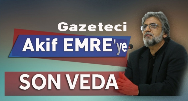 Gazeteci Akif Emre'ye Veda Edildi