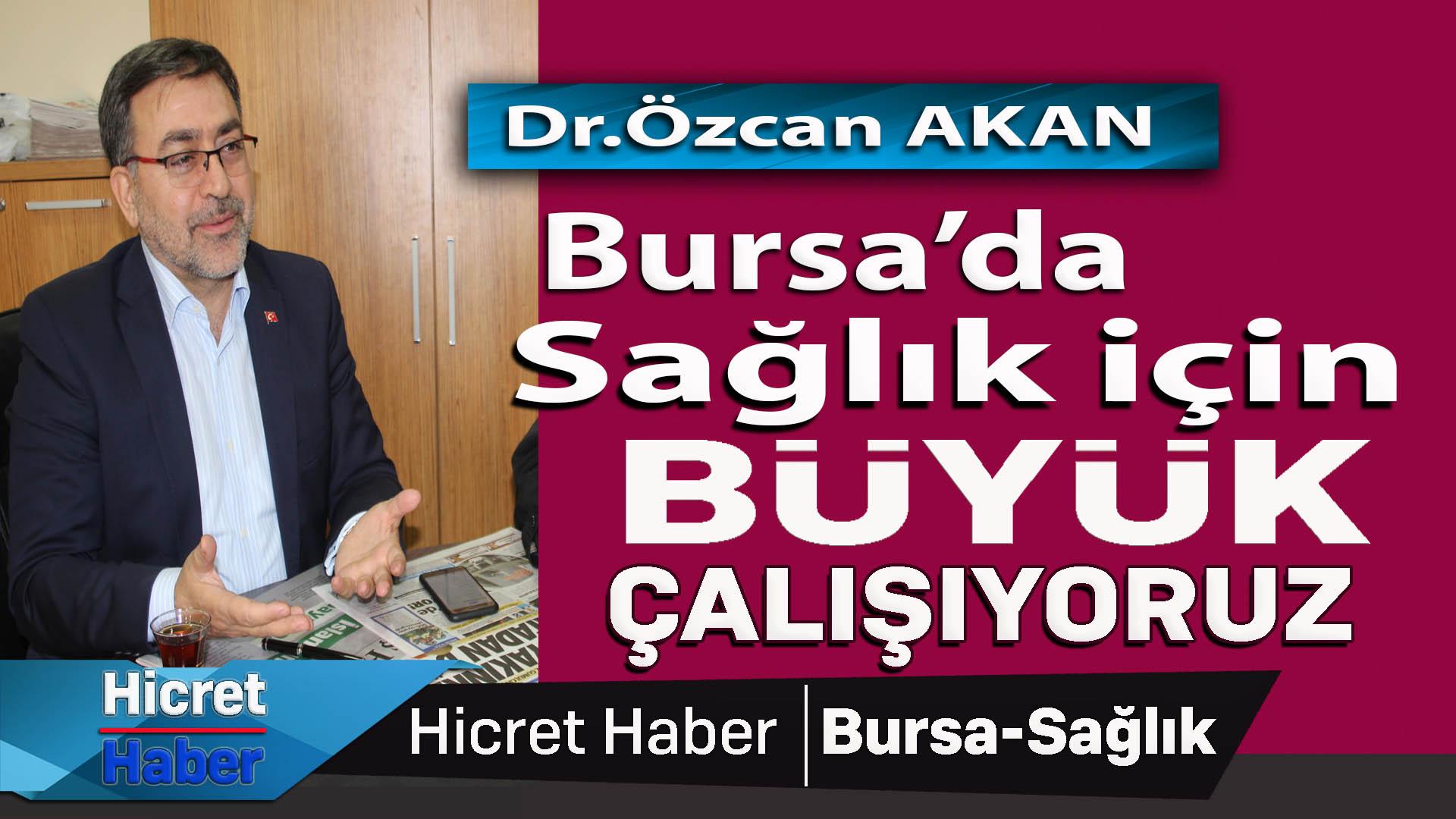 Dr.Akan Bursa'da Büyük Çalışıyoruz