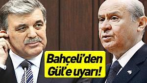 Devlet Bahçeli'den Abdullah Gül'e uyarı!