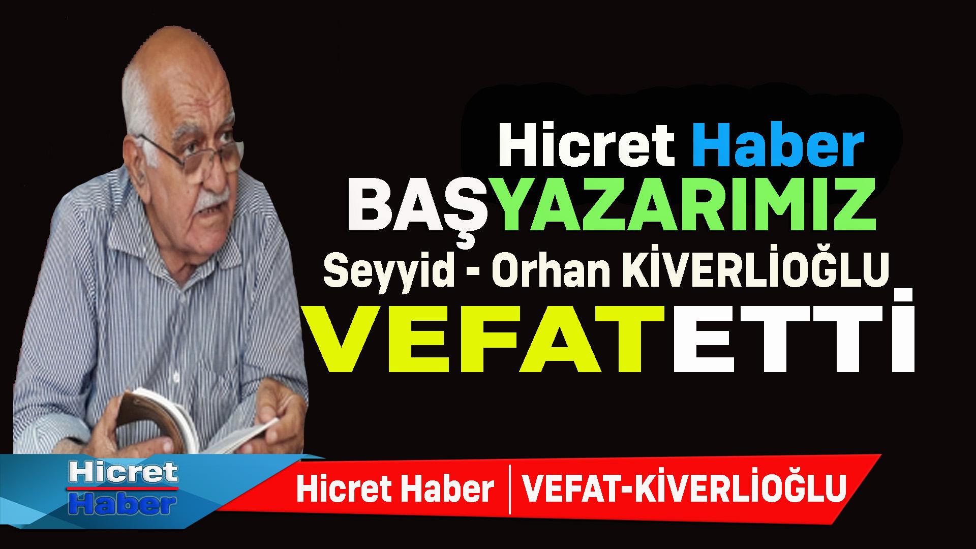 Başyazarımız Orhan Kiverlioğlu Vefat Etti