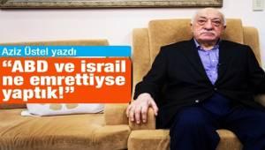 Gülen: ABD ve İsrail ne emrettiyse yaptık!