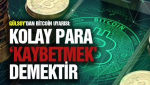 Gülsoy'dan Bitcoin uyarısı: Kolay para 'kaybetmek' demektir