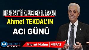 Refah Partisi Genel Başkanı Ahmet Tekdal'ın Acı Günü