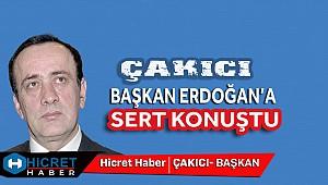 Çakıcı Başkan Erdoğan'a Sert Konuştu