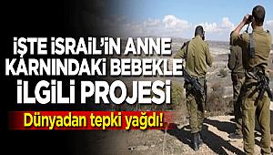 İşte İsrail'in anne karnındaki bebekle ilgili projesi
