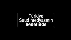 Suud medyasının hedefinde Türkiye var