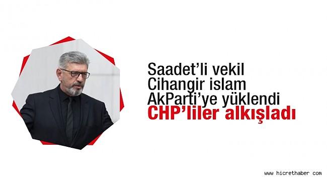 Saadetli Cihangir İslam Meclis'te CHP'lilerden büyük alkış aldı