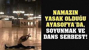 Ayasofya Camii'nde skandal! Namaza izin yok, soyunmaya ve dansa izin var..!