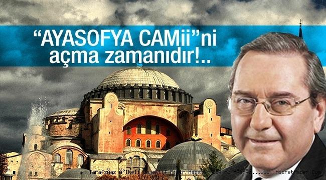 """""""AYASOFYA CAMİİ""""ni açma zamanıdır!.."""