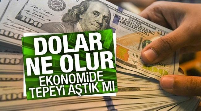 Dolar ne olur, ekonomide tepeyi aştık mı?