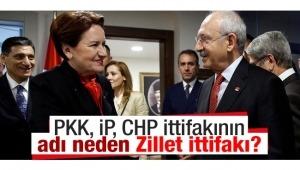 PKK, İP, CHP ittifakının adı neden Zillet İttifakı?
