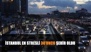 İSTANBUL EN STRESLİ 30'UNCU ŞEHİR OLDU