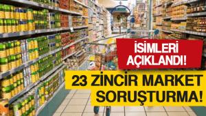 İşte soruşturma açılan 23 market