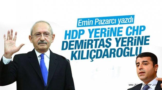 HDP yerine CHP, Demirtaş yerine Kılıçdaroğlu